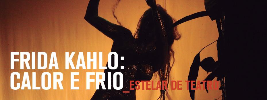 Espetáculo Frida Kahlo - Calor e Frio - XII Circuito TUSP de Teatro 2015